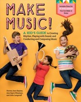 Make Music!: A Kid's Guide To Creating Rhythm, Playing With Sound And Conducting And Composing Music - ISBN: 9781635860351