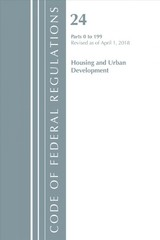 Code Of Federal Regulations, Title 24 Housing And Urban Development 0-199, Revised As Of April 1, 2018 - Office Of The Federal Register (u.s.) - ISBN: 9781641430784