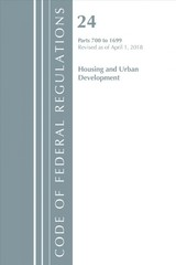 Code Of Federal Regulations, Title 24 Housing And Urban Development 700-1699, Revised As Of April 1, 2018 - Office Of The Federal Register (u.s.) - ISBN: 9781641430814