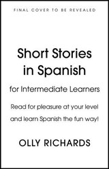Short Stories In Spanish  For Intermediate Learners - Richards, Olly - ISBN: 9781529361810