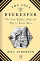 Idle Beekeeper, The:the Low-effort, Natural Way To Raise Bees - Anderson, Bill - ISBN: 9781468317060