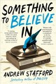 Something To Believe In - Andrew Stafford, Stafford - ISBN: 9780702262531