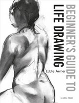 Beginner's Guide To Life Drawing - Armer, Eddie - ISBN: 9781782217534