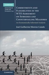 Commitments And Flexibilities In The Wto Agreement On Subsidies And Countervailing Measures - Caiado, Jose Guilherme Moreno (universitat Hamburg) - ISBN: 9781108474320