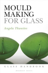 Mould Making For Glass - Thwaites, Angela - ISBN: 9781789940046