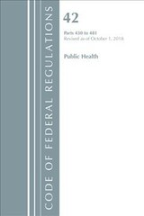 Code Of Federal Regulations, Title 42 Public Health 430-481, Revised As Of October 1, 2018 - Office Of The Federal Register (u.s.) - ISBN: 9781641431927