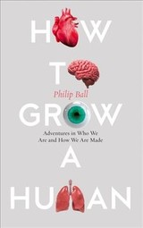 How To Grow A Human - Ball, Philip - ISBN: 9780008331771