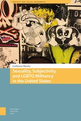 Sexuality, Subjectivity, and LGBTQ Militancy in the United States - Guillaume  Marche - ISBN: 9789048528646