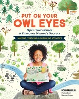 Put On Your Owl Eyes: Open Your Senses & Discover Nature's Secrets; Mapping, Tracking & Journaling Activities - Franklin, Devin - ISBN: 9781635860221