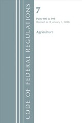Code Of Federal Regulations, Title 07 Agriculture 900-999, Revised As Of January 1, 2018 - Office Of The Federal Register (u.s.) - ISBN: 9781641430166
