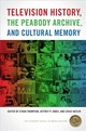 Television History, The Peabody Archive, And Cultural Memory - Thompson, Ethan (EDT)/ Jones, Jeffrey P. (EDT)/ Hatlen, Lucas (EDT)/ Kompare, Derek (CON)/ Douglas, Susan (CON) - ISBN: 9780820356181