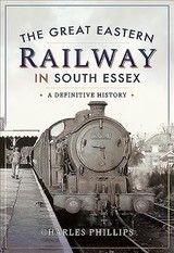 Great Eastern Railway In South Essex - Phillips, Charles - ISBN: 9781526720573