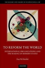 To Reform The World - Fiti Sinclair, Guy (senior Lecturer, Senior Lecturer, Victoria University Of Wellington Law School) - ISBN: 9780198846147