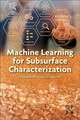 Machine Learning for Subsurface Characterization - He, Jiabo; Li, Hao; Misra, Siddharth - ISBN: 9780128177365