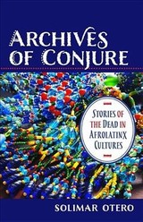 Archives Of Conjure - Otero, Solimar - ISBN: 9780231194327