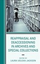 Reappraisal And Deaccessioning In Archives And Special Collections - Jackson, Laura Uglean (EDT) - ISBN: 9781538116012