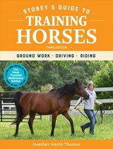 Storey's Guide To Training Horses, 3rd Edition: Ground Work, Driving, Riding - Thomas, Heather Smith - ISBN: 9781635861204