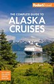 Fodor's The Complete Guide To Alaska Cruises - Fodor's Travel Guides - ISBN: 9781640971219