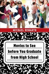 Movies To See Before You Graduate From High School - Howarth, Michael - ISBN: 9781538120019