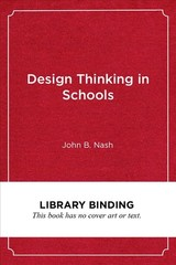 Design Thinking In Schools - Nash, John B. - ISBN: 9781682534205