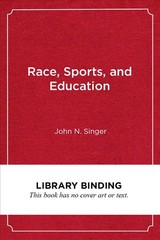 Race, Sports, And Education - Singer, John N. - ISBN: 9781682534106