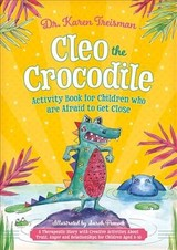 Cleo The Crocodile Activity Book For Children Who Are Afraid To Get Close - Treisman, Dr Karen, Clinical Psychologist, Trainer, & Author - ISBN: 9781785925511