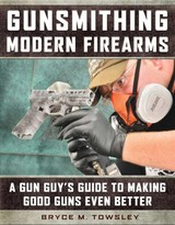Gunsmithing Modern Firearms - Towsley, Bryce M. - ISBN: 9781510718807