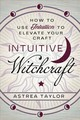 Intuitive Witchcraft - Taylor, Astrea - ISBN: 9780738761855