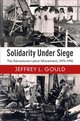 Solidarity Under Siege - Gould, Jeffrey L. (indiana University, Bloomington) - ISBN: 9781108410199