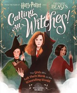 Calling All Witches! The Girls Who Left Their Mark On The Wizarding World - Calkhoven, Laurie - ISBN: 9781338322972