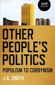 Other People`s Politics - Populism To Corbynism - Smith, J.A. - ISBN: 9781782791447
