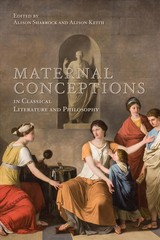 Maternal Conceptions In Classical Literature And Philosophy - Sharrock, Alison; Keith, Alison - ISBN: 9781487532017