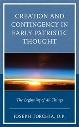 Creation And Contingency In Early Patristic Thought - Torchia,, Joseph, O.p. - ISBN: 9781498562812