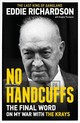 No Handcuffs: The Final Word On My War With The Krays - Richardson, Eddie - ISBN: 9781786068811