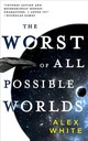 The Worst Of All Possible Worlds - White, Alex - ISBN: 9780316412148