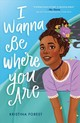 I Wanna Be Where You Are - Forest, Kristina - ISBN: 9781250294883