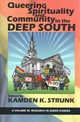 Queering Spirituality And Community In The Deep South - Strunk, Kamden K. (EDT) - ISBN: 9781641135733
