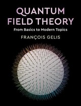 Quantum Field Theory - Gelis, Francois (commissariat A L'energie Atomique (cea), Saclay) - ISBN: 9781108480901