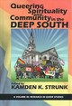 Queering Spirituality And Community In The Deep South - Strunk, Kamden K. (EDT) - ISBN: 9781641135740