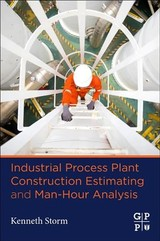 Industrial Process Plant Construction Estimating and Man-Hour Analysis - Storm, Kenneth - ISBN: 9780128200223
