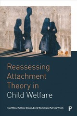 Reassessing Attachment Theory In Child Welfare - Walsh, Patricia (trinity College); Wastell, David (university Of Nottingham); Gibson, Matthew (university Of Birmingham, Department Of Social Policy And Social Work Matthew Gibson Is A Lecturer In The Department Of Social Policy And Social Work At The University Of Birmingham.); White, Sue (university Of Sheffield Sue White Is Professor Of Social Work At The University Of Sheffield.) - ISBN: 9781447336914