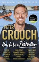 How To Be A Footballer - Crouch, Peter - ISBN: 9781785039782