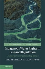 Indigenous Water Rights In Law And Regulation - Macpherson, Elizabeth Jane (university Of Canterbury, Christchurch, New Zealand) - ISBN: 9781108473064