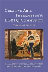 Creative Arts Therapies And The Lgbtq Community - Macwilliam, Briana (EDT)/ Harris, Brian T. (EDT)/ Trottier, Dana George (EDT)/ Long, Kristin (EDT) - ISBN: 9781785927966