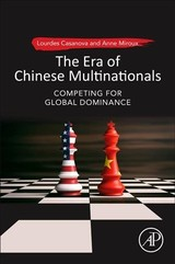 Era Of Chinese Multinationals - Miroux, Anne (faculty Fellow At The Emerging Markets Institute, Samuel Curtis Johnson Graduate School Of Management, Cornell University - Ithaca, Ny, Usa); Casanova, Lourdes (gail And Roberto Canizares Director, Emerging Markets Institute, Samuel Curtis Johnson Graduate School Of Management, Cornell University - Ithaca, Ny, Usa) - ISBN: 9780128168578