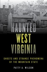 Haunted West Virginia - Wilson, Patty A. - ISBN: 9781493040810