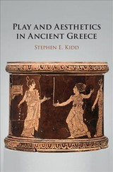 Play And Aesthetics In Ancient Greece - Kidd, Stephen E. (brown University, Rhode Island) - ISBN: 9781108492072