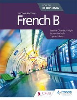 French B For The Ib Diploma Second Edition - Chaneac-knight, Laetitia; Lechelle, Lauren; Jobson, Sophie - ISBN: 9781510446564