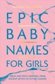 Epic Baby Names For Girls - Mannarino, Melanie - ISBN: 9781982132927