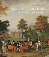 Life In The Country House In Georgian Ireland - McCarthy, Patricia - ISBN: 9781913107000